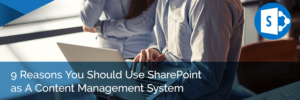 9 Reasons You Should Use SharePoint as A Content Management System