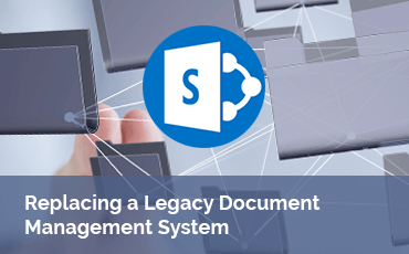 Replacing a Legacy Document Management System SharePoint Case Study